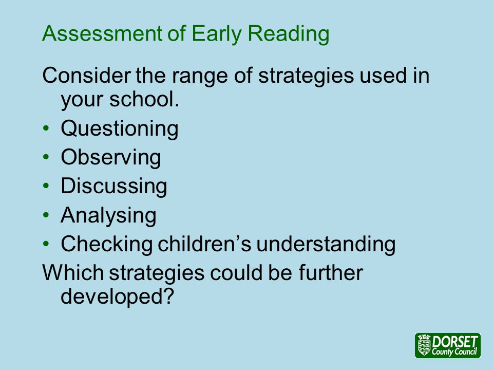 Assessment of Early Reading Consider the range of strategies used in your school.