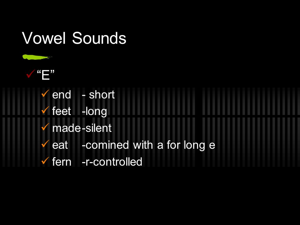 Vowel Sounds E end - short feet-long made-silent eat-comined with a for long e fern-r-controlled