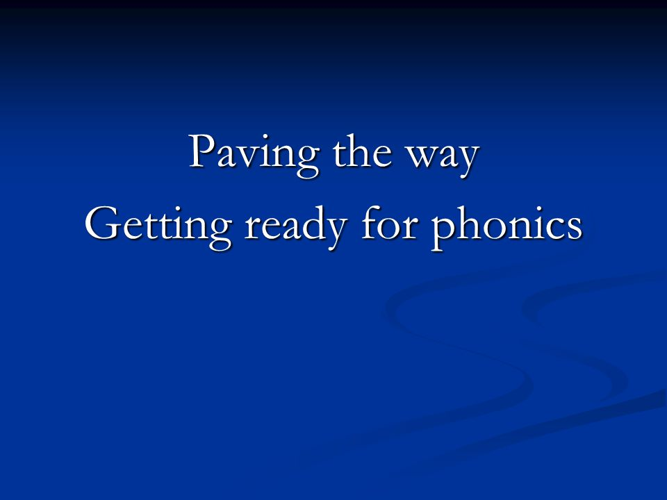 Paving the way Getting ready for phonics