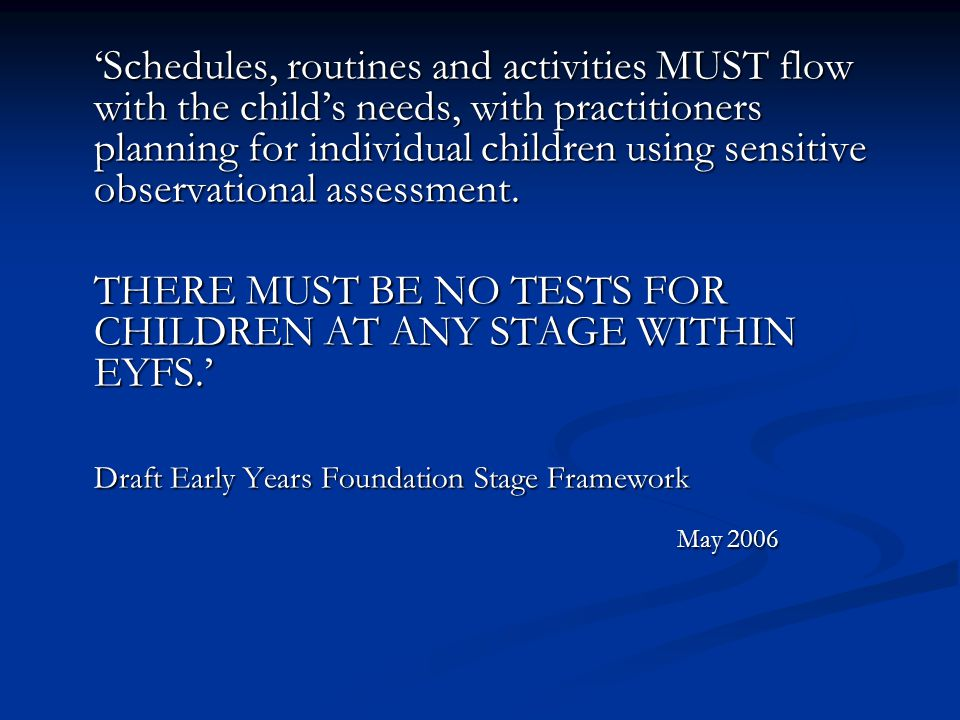'Schedules, routines and activities MUST flow with the child's needs, with practitioners planning for individual children using sensitive observational assessment.