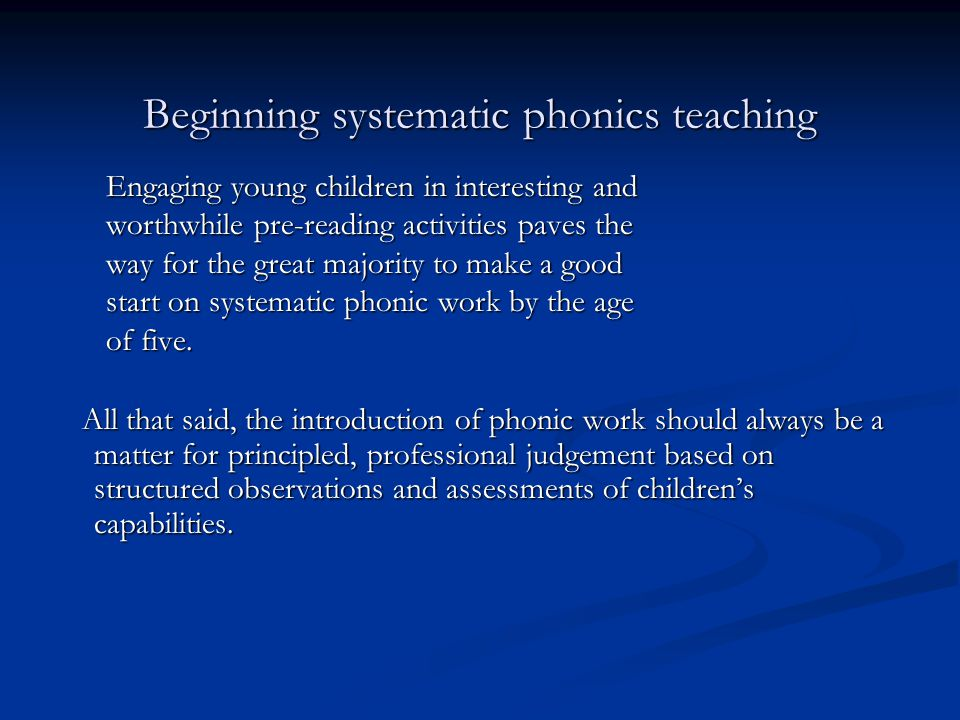 Formal Phonics The term 'formal' in the pejorative sense in which phonic work is sometimes perceived is by no means a fair reflection of the active,multi- sensory practice seen and advocated by the review for starting young children on the road to reading.