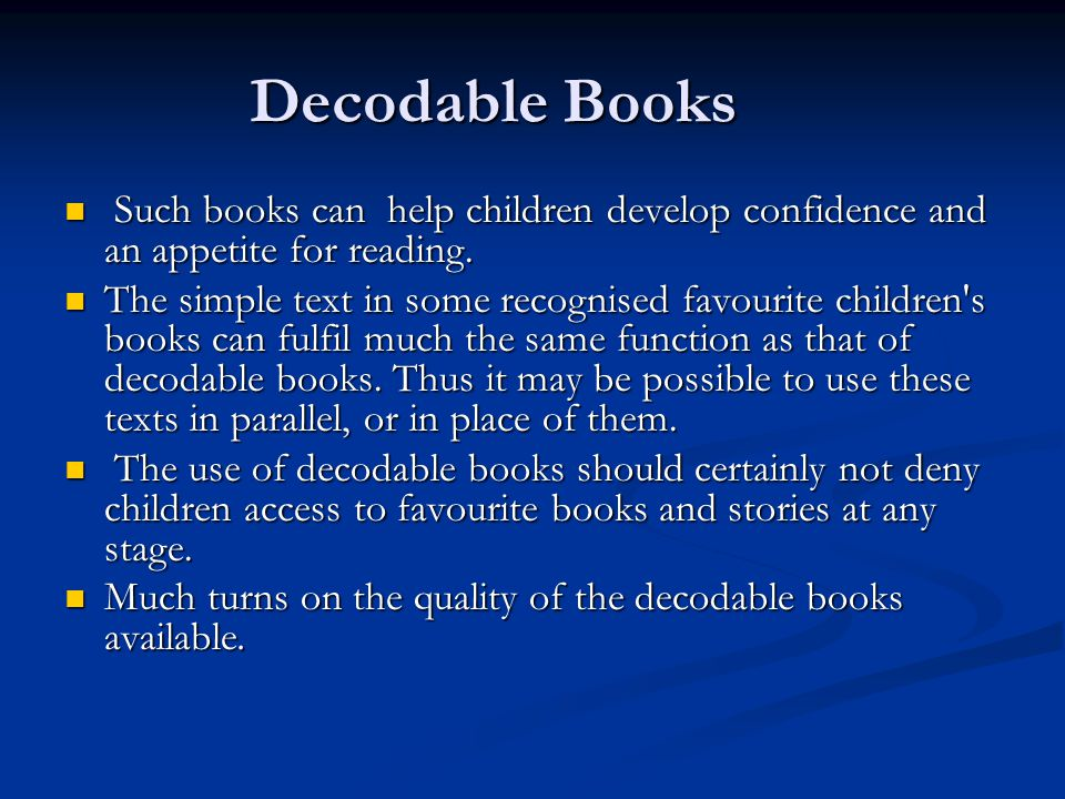 Decodable Books Such books can help children develop confidence and an appetite for reading. Such books can help children develop confidence and an ap