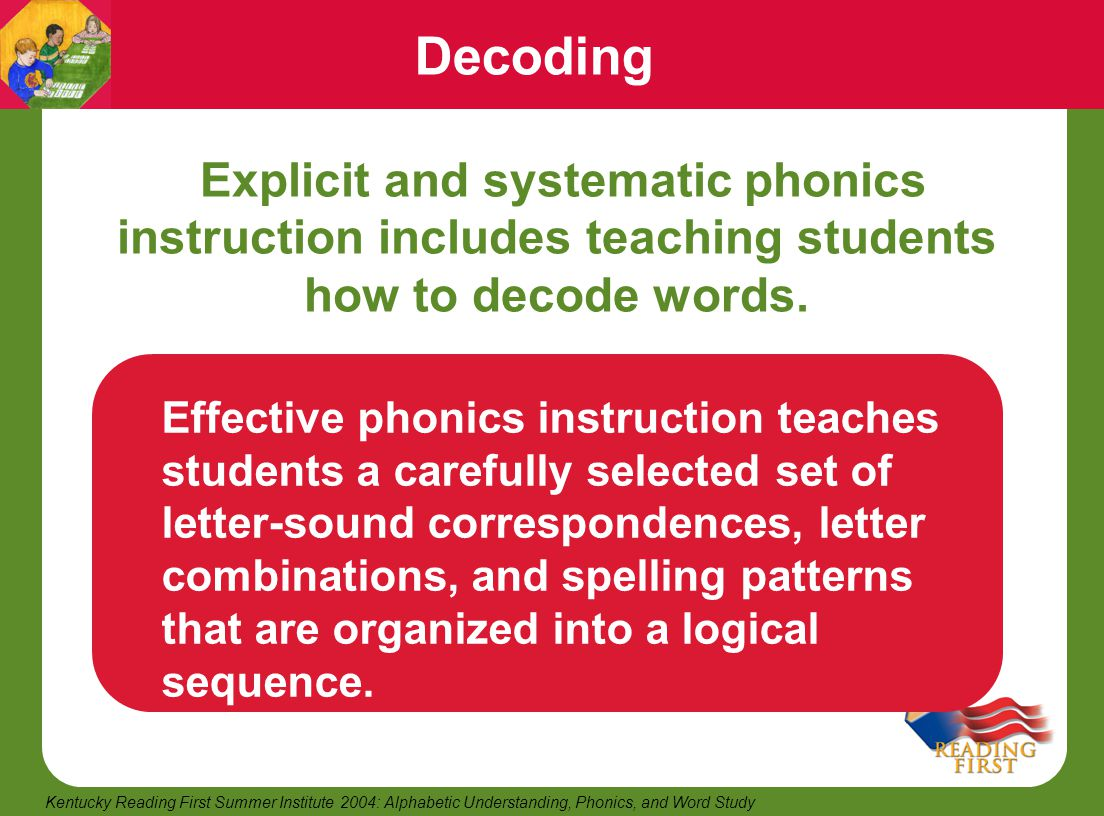 13 Kentucky Reading First Summer Institute 2004: Alphabetic Understanding, Phonics, and Word Study Decoding Explicit and systematic phonics instructio