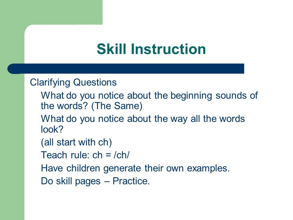 Skill Instruction Clarifying Questions What do you notice about the beginning sounds of the words.