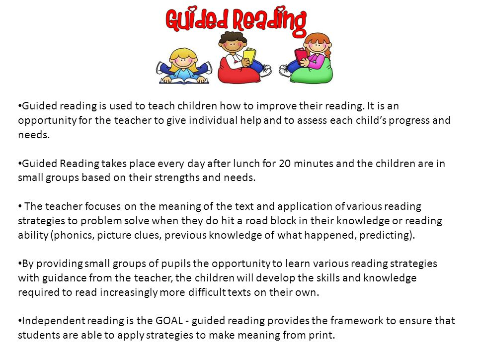 Guided reading is used to teach children how to improve their reading.