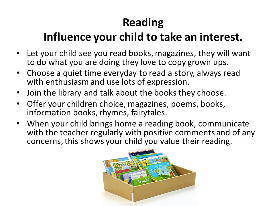 Reading Influence your child to take an interest.