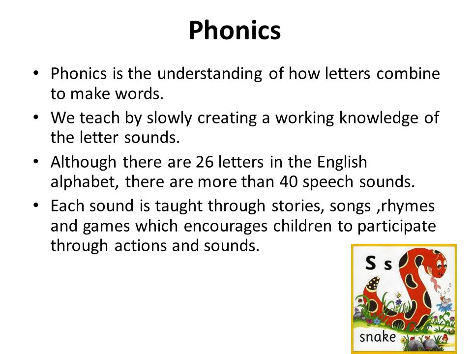 Phonics Phonics is the understanding of how letters combine to make words.