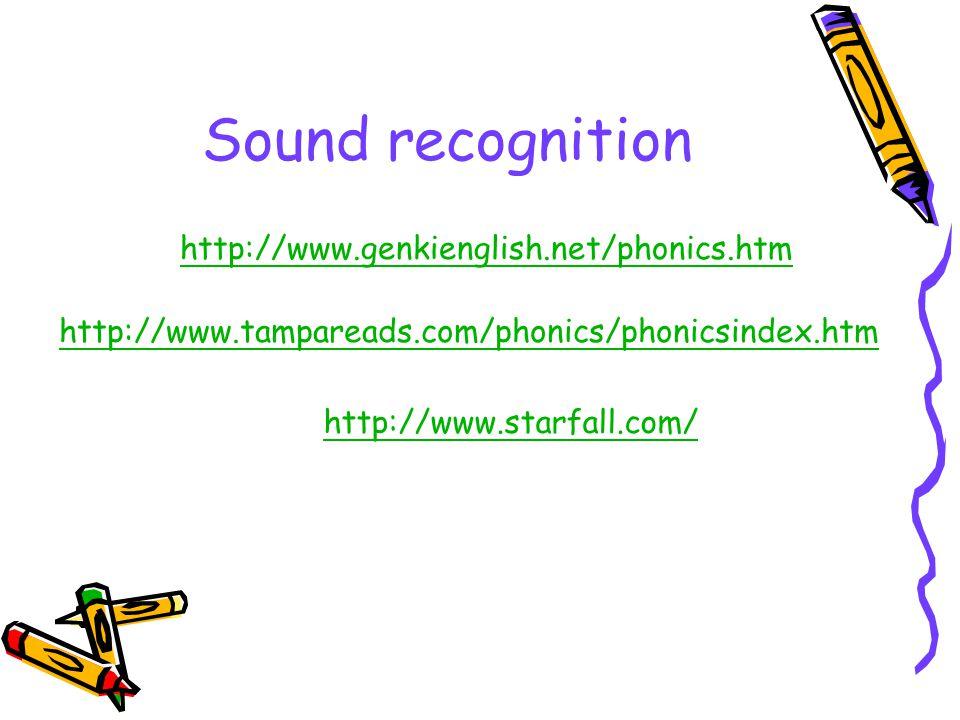 Sound recognition http://www.genkienglish.net/phonics.htm http://www.tampareads.com/phonics/phonicsindex.htm http://www.starfall.com/