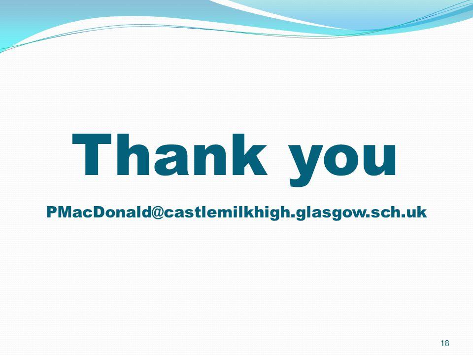 18 Thank you PMacDonald@castlemilkhigh.glasgow.sch.uk 18