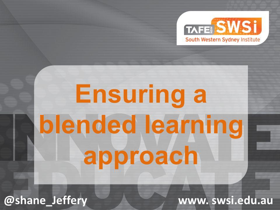 Ensuring a blended learning approach @shane_Jefferywww. swsi.edu.au