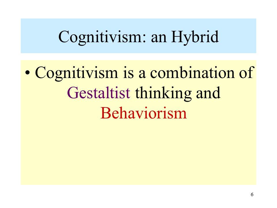 6 Cognitivism: an Hybrid Cognitivism is a combination of Gestaltist thinking and Behaviorism