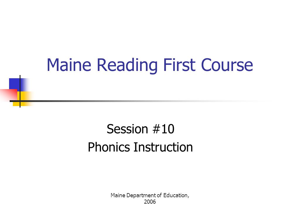 Maine Department of Education, 2006 Phonics Lesson Components (Blevins, 1998) Repeated readings Phonemic awareness exercises Explicit letter-sound relationship instruction Blending practice Word-building practice Controlled reading practice Dictation