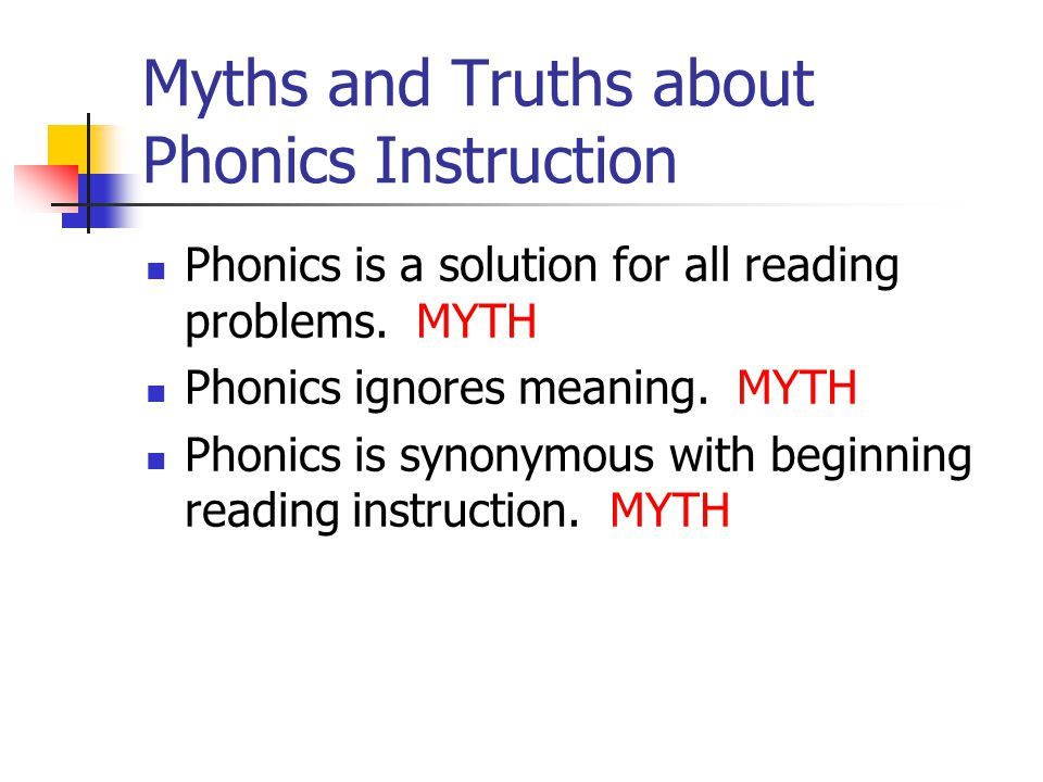 Myths and Truths about Phonics Instruction Phonics is a solution for all reading problems.