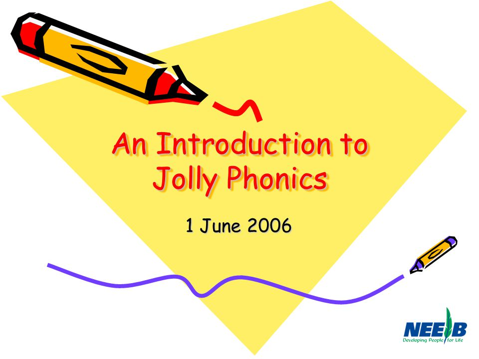 An Introduction to Jolly Phonics 1 June 2006