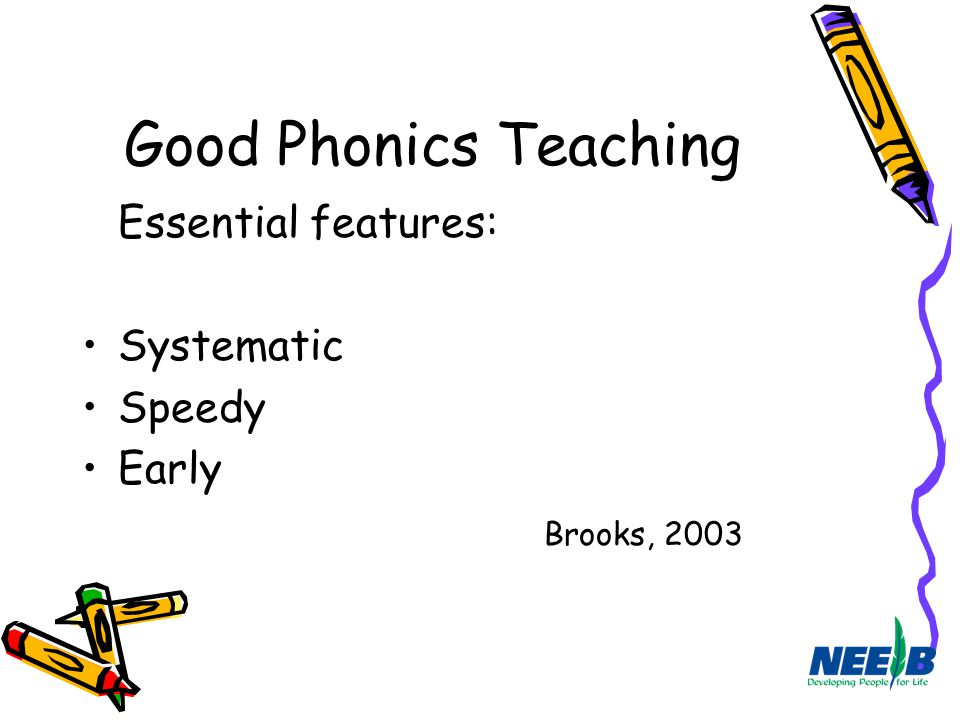 Good Phonics Teaching Essential features: Systematic Speedy Early Brooks, 2003