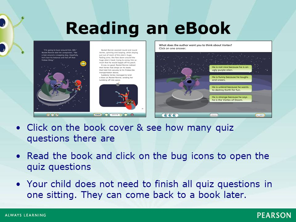 Reading an eBook Click on the book cover & see how many quiz questions there are Read the book and click on the bug icons to open the quiz questions Y