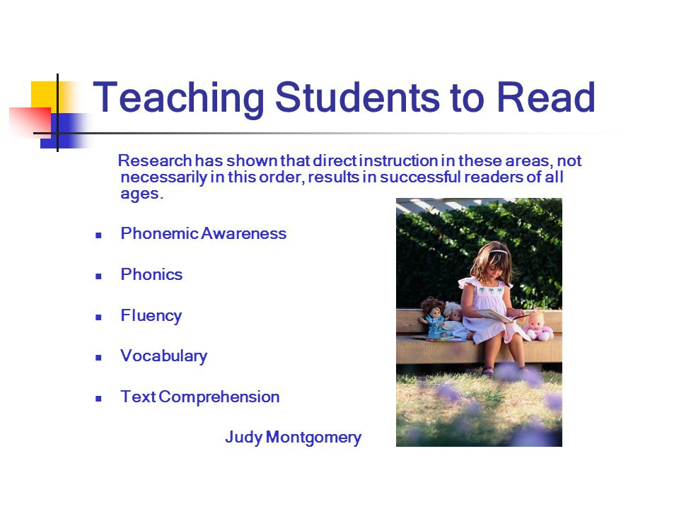 Teaching Students to Read Research has shown that direct instruction in these areas, not necessarily in this order, results in successful readers of a
