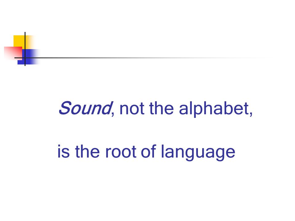 Sound, not the alphabet, is the root of language