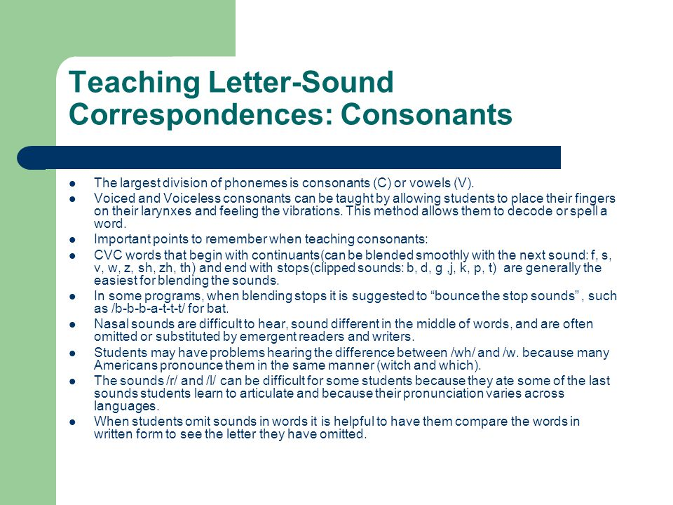 Teaching Letter-Sound Correspondences: Consonants The largest division of phonemes is consonants (C) or vowels (V). Voiced and Voiceless consonants ca