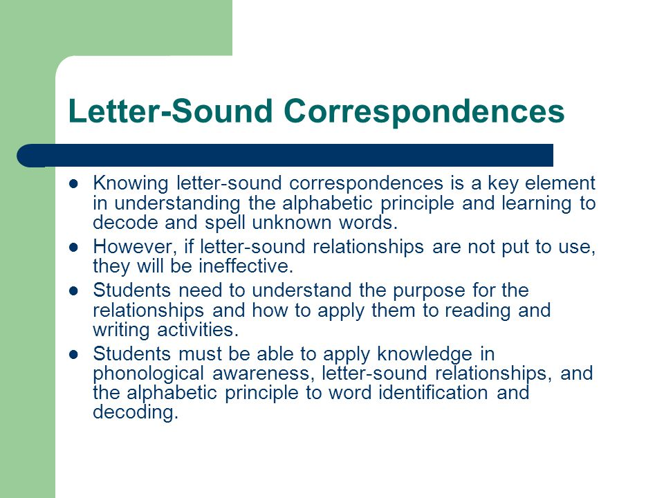 Letter-Sound Correspondences Knowing letter-sound correspondences is a key element in understanding the alphabetic principle and learning to decode an
