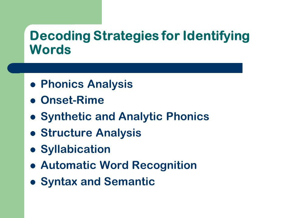 Decoding Strategies for Identifying Words Phonics Analysis Onset-Rime Synthetic and Analytic Phonics Structure Analysis Syllabication Automatic Word R