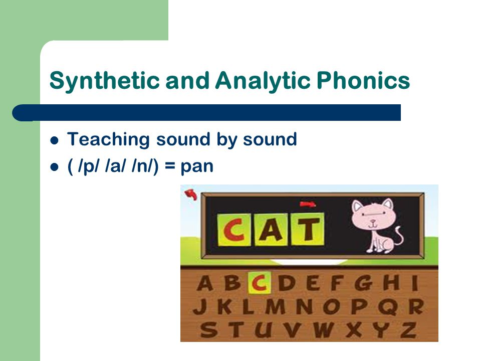 Synthetic and Analytic Phonics Teaching sound by sound ( /p/ /a/ /n/) = pan