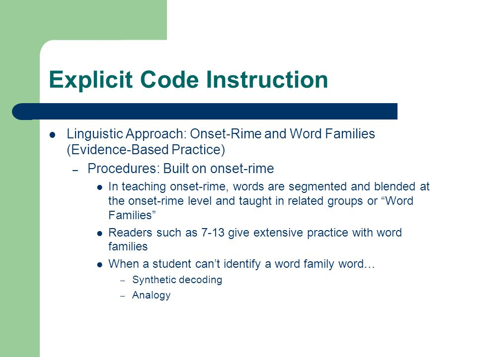 Explicit Code Instruction Linguistic Approach: Onset-Rime and Word Families (Evidence-Based Practice) – Procedures: Built on onset-rime In teaching on