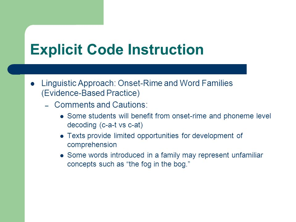 Explicit Code Instruction Linguistic Approach: Onset-Rime and Word Families (Evidence-Based Practice) – Comments and Cautions: Some students will bene