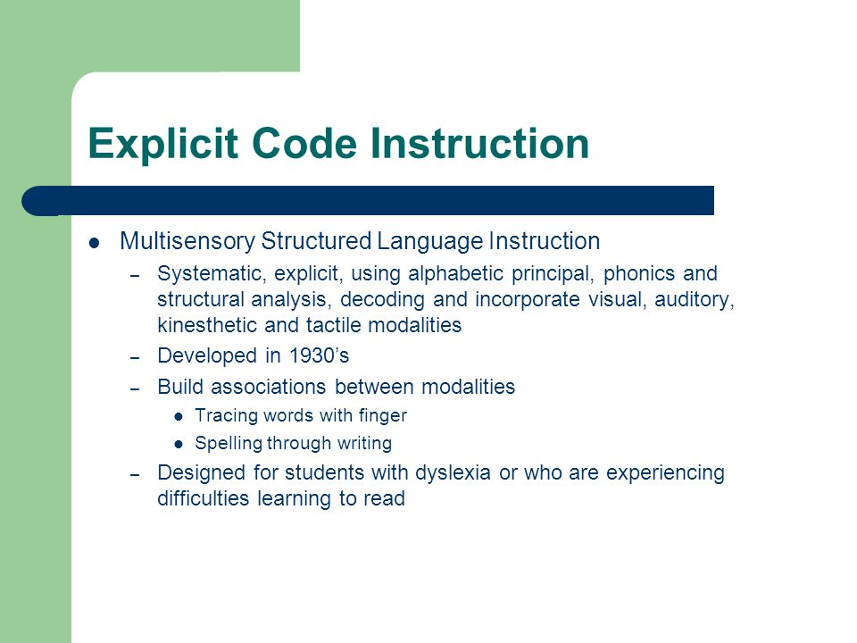 Explicit Code Instruction Multisensory Structured Language Instruction – Systematic, explicit, using alphabetic principal, phonics and structural anal