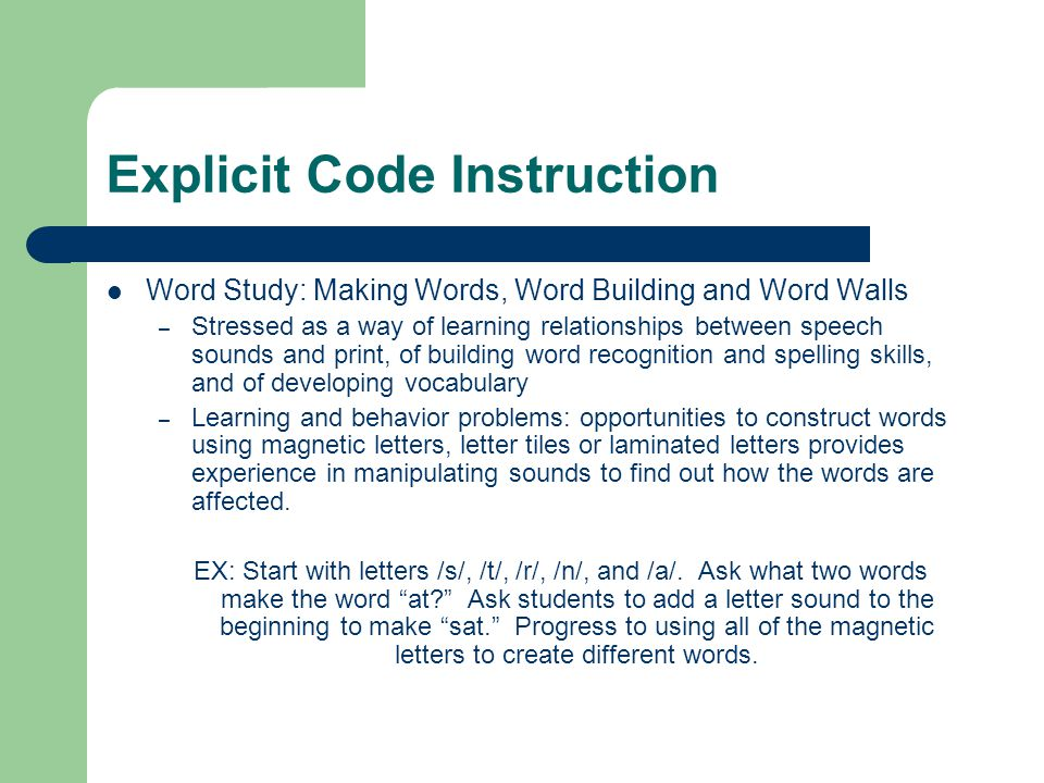 Explicit Code Instruction Word Study: Making Words, Word Building and Word Walls – Stressed as a way of learning relationships between speech sounds a