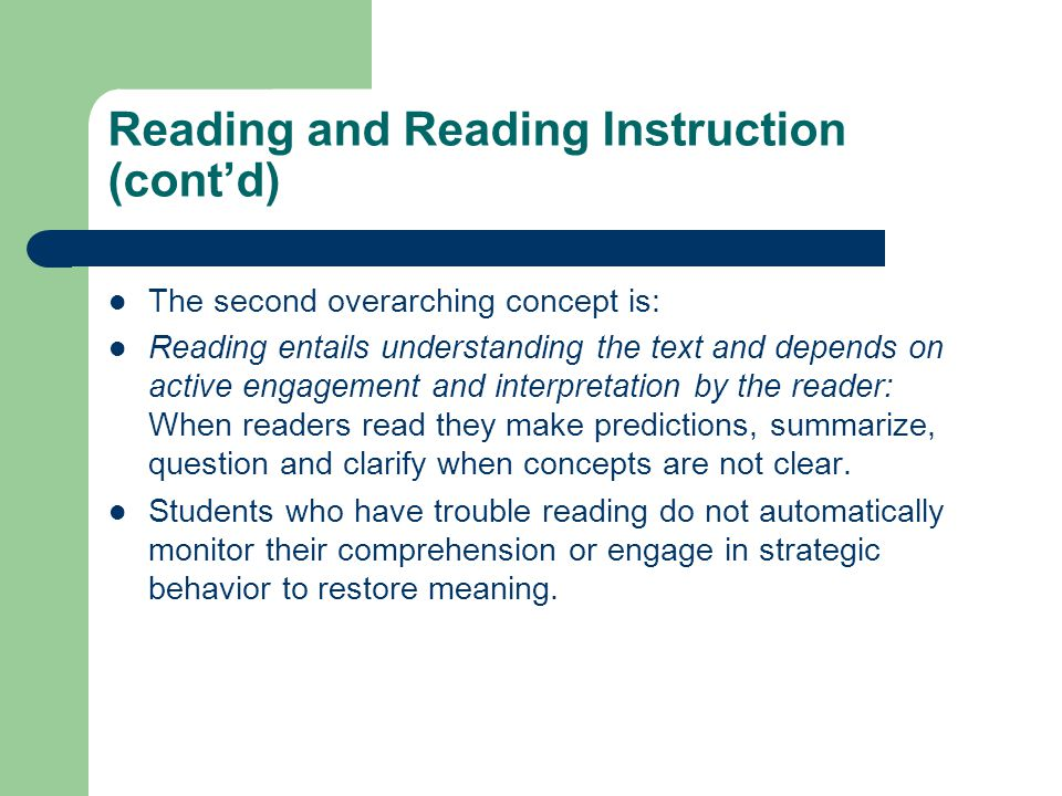 Reading and Reading Instruction (cont'd) The second overarching concept is: Reading entails understanding the text and depends on active engagement an