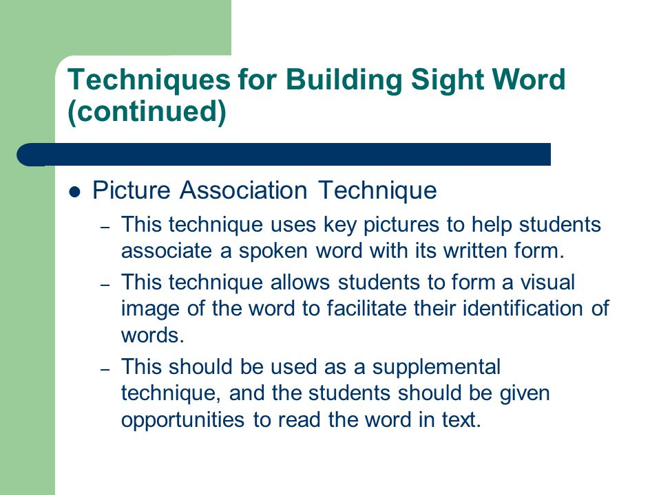 Techniques for Building Sight Word (continued) Picture Association Technique – This technique uses key pictures to help students associate a spoken wo