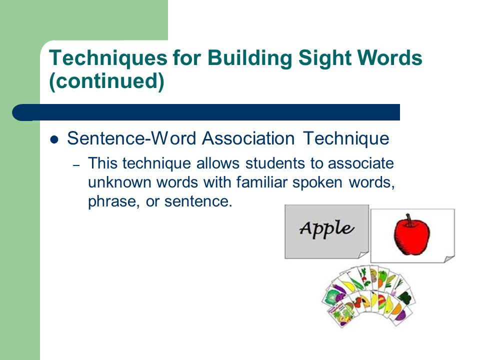 Techniques for Building Sight Words (continued) Sentence-Word Association Technique – This technique allows students to associate unknown words with f