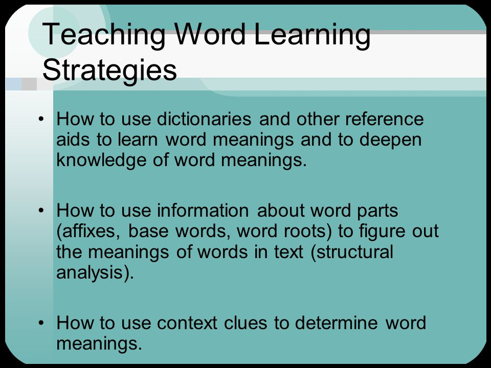 Teaching Word Learning Strategies How to use dictionaries and other reference aids to learn word meanings and to deepen knowledge of word meanings. Ho