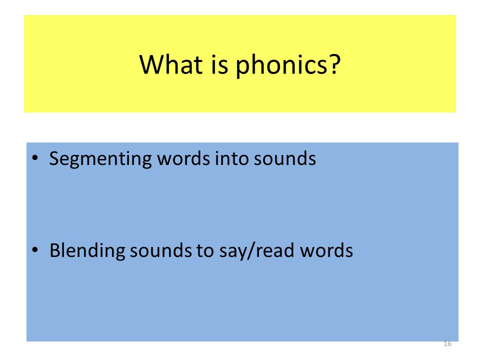 What is phonics Segmenting words into sounds Blending sounds to say/read words 16