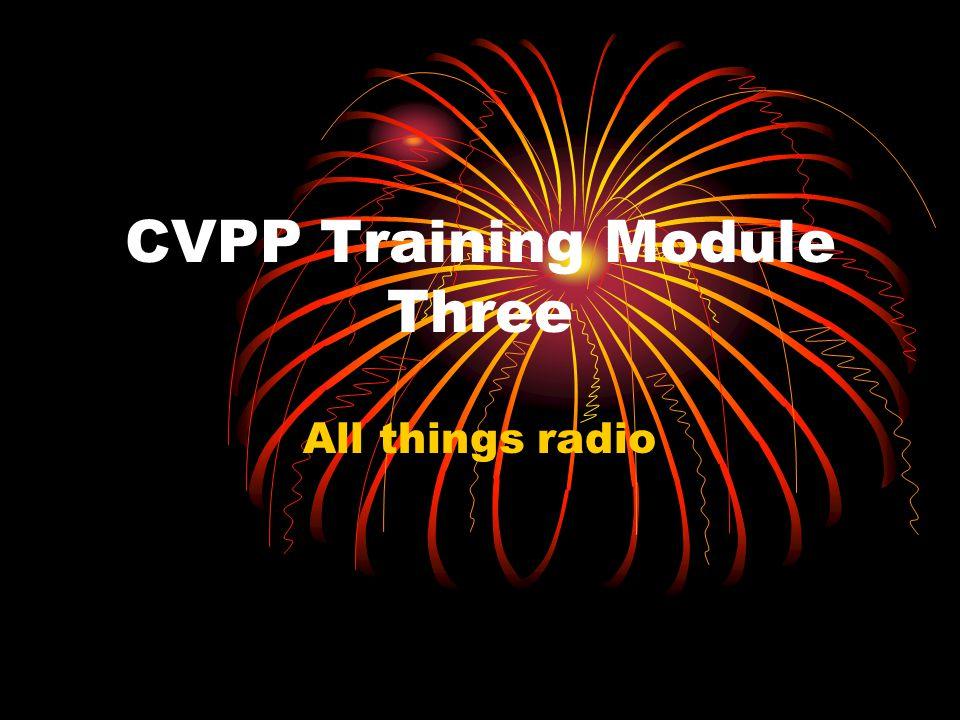 CVPP Training Module Three All things radio