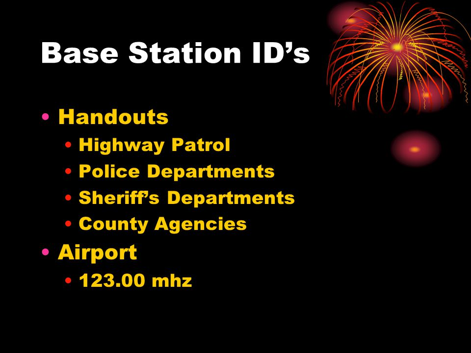 Base Station ID's Handouts Highway Patrol Police Departments Sheriff's Departments County Agencies Airport 123.00 mhz