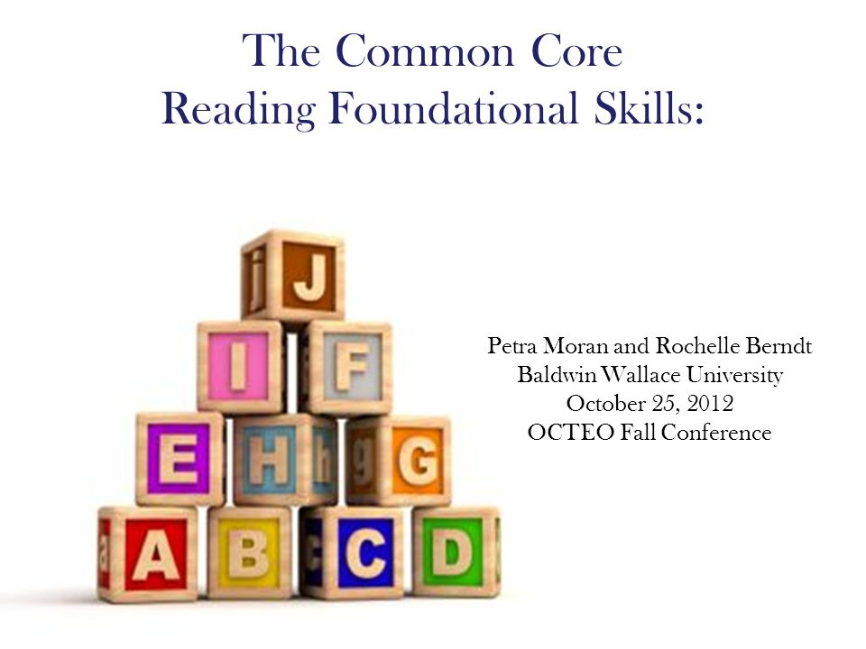 The Common Core Reading Foundational Skills: Petra Moran and Rochelle Berndt Baldwin Wallace University October 25, 2012 OCTEO Fall Conference