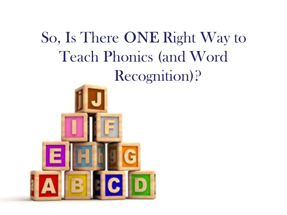 So, Is There ONE Right Way to Teach Phonics (and Word Recognition)