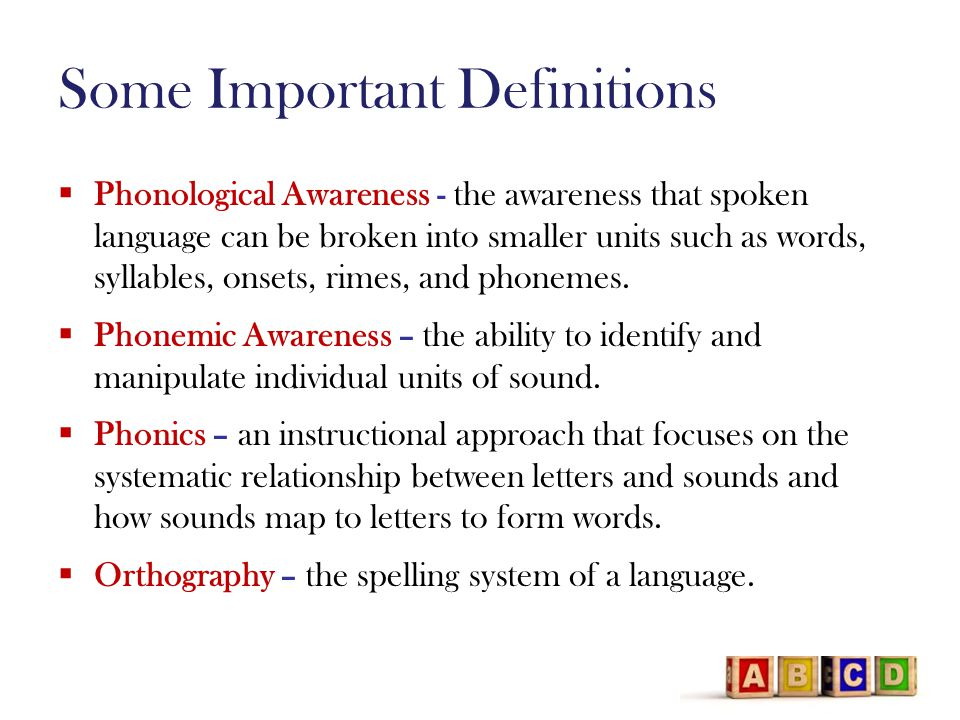 Some Important Definitions  Phonological Awareness - the awareness that spoken language can be broken into smaller units such as words, syllables, onsets, rimes, and phonemes.