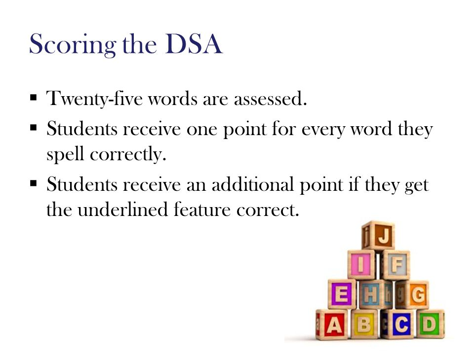 Scoring the DSA  Twenty-five words are assessed.