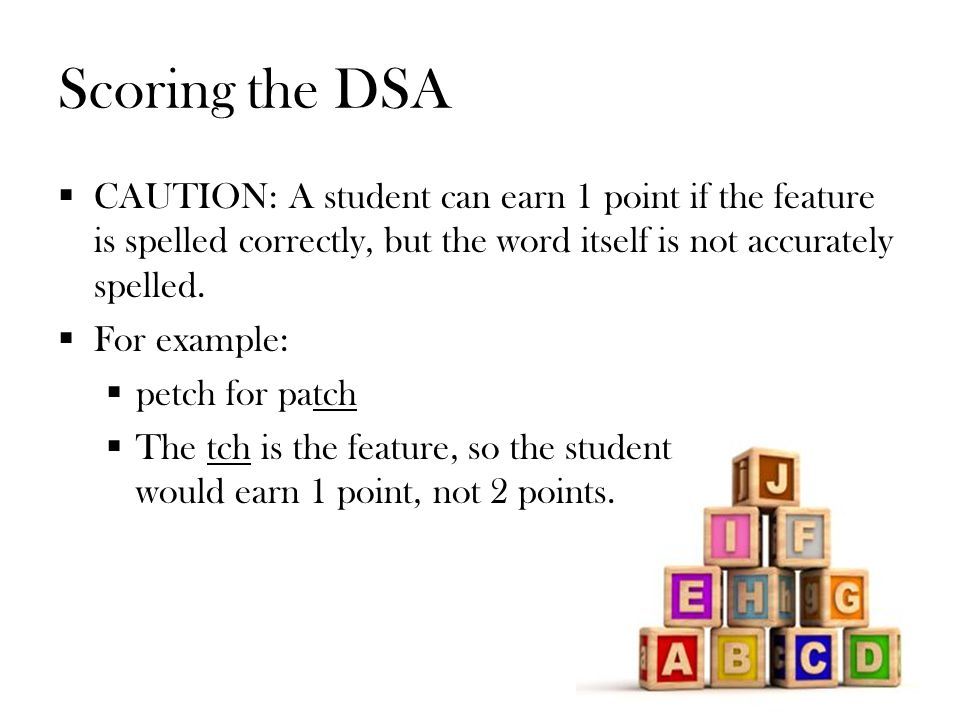 Scoring the DSA  CAUTION: A student can earn 1 point if the feature is spelled correctly, but the word itself is not accurately spelled.
