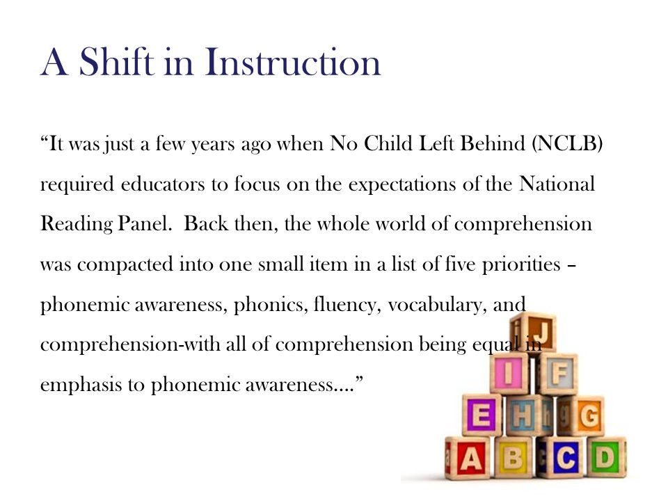 A Shift in Instruction It was just a few years ago when No Child Left Behind (NCLB) required educators to focus on the expectations of the National Reading Panel.
