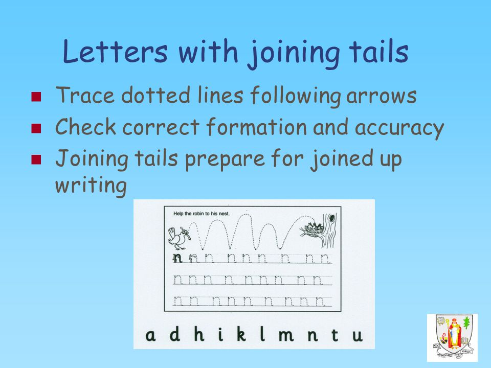 Letters with joining tails Trace dotted lines following arrows Check correct formation and accuracy Joining tails prepare for joined up writing