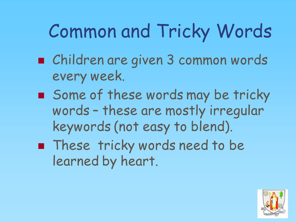 Common and Tricky Words Children are given 3 common words every week.