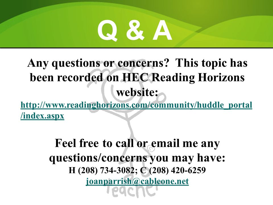 Q & A Any questions or concerns? This topic has been recorded on HEC Reading Horizons website: http://www.readinghorizons.com/community/huddle_portal