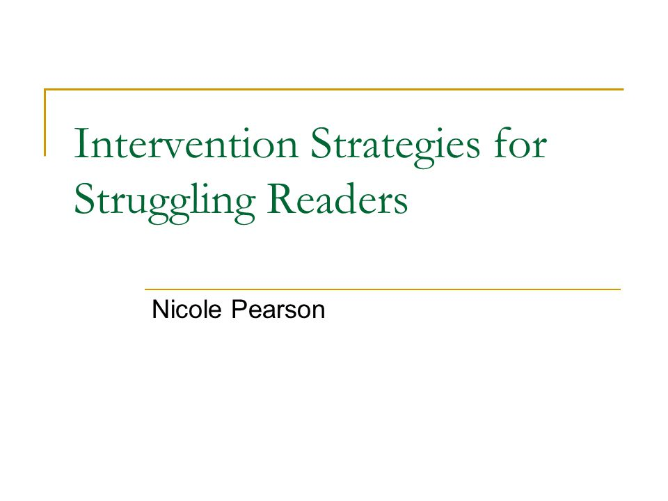 Intervention Strategies for Struggling Readers Nicole Pearson