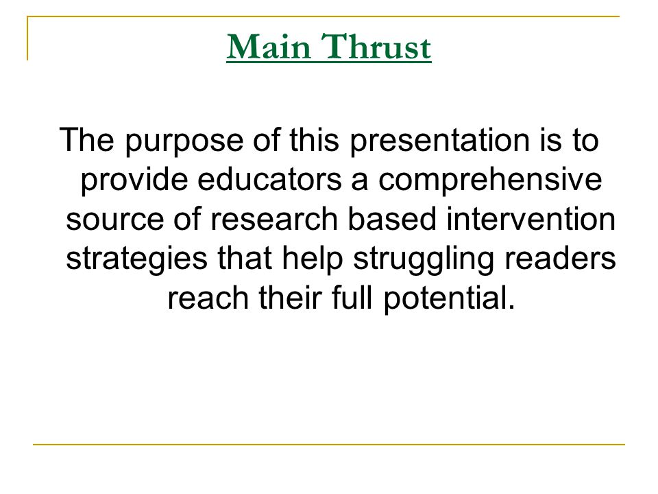 Main Thrust The purpose of this presentation is to provide educators a comprehensive source of research based intervention strategies that help strugg