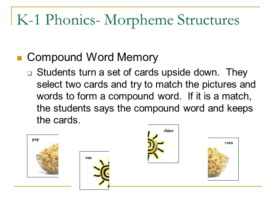 K-1 Phonics- Morpheme Structures Compound Word Memory  Students turn a set of cards upside down. They select two cards and try to match the pictures