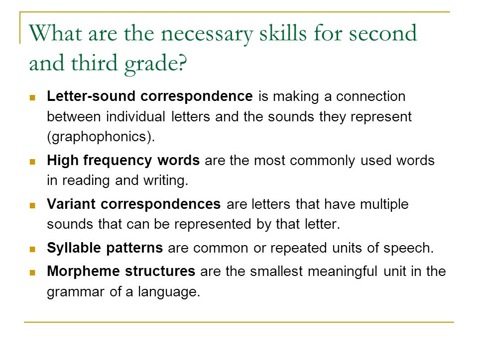 What are the necessary skills for second and third grade? Letter-sound correspondence is making a connection between individual letters and the sounds